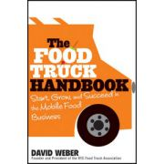Food Truck Handbook: Start, Grow, and Succeed in the Mobile Food Business