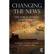 Changing the News. The Forces Shaping Journalism in Uncertain Times