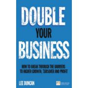 Double Your Business: How to break through the barriers to higher growth, turnover and profit