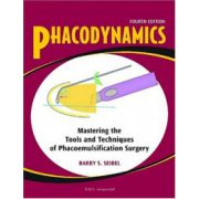 Phacodynamics: Mastering the Tools and Techniques of Phacoemulsification Surgery