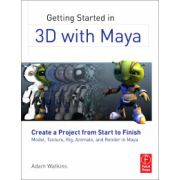 Getting Started in 3D with Maya. Create a Project from Start to Finish—Model, Texture, Rig, Animate, and Render in Maya