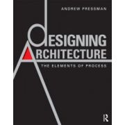 Designing Architecture. The Elements of Process