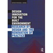 Design Innovation for the Built Environment. Research by Design and the Renovation of Practice
