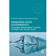 Managing Local Governments. Designing Management Control Systems that Deliver Value