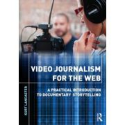 Video Journalism for the Web. A Practical Introduction to Documentary Storytelling