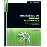Basics of Digital Forensics. The Primer for Getting Started in Digital Forensics