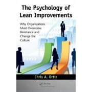 Psychology of Lean Improvements: Why Organizations Must Overcome Resistance and Change the Culture