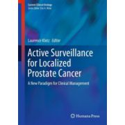 Active Surveillance for Localized Prostate Cancer: A New Paradigm for Clinical Management