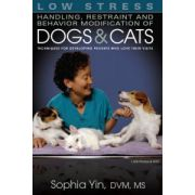 Low Stress Handling, Restraint and Behavior Modification of Dogs and Cats: Techniques for Developing Patients Who Love Their Visits