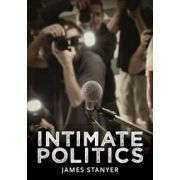 Intimate Politics: Publicity, Privacy and the Personal Lives of Politicians in Media Saturated Democracies