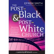 Post-Black and Post-White Church: Becoming the Beloved Community in a Multi-Ethnic World