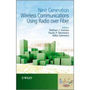Next Generation Wireless Communications Using Radio over Fiber