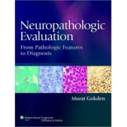 Neuropathologic Evaluation: From Pathologic Features to Diagnosis