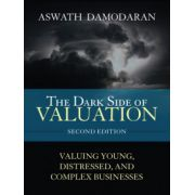 Dark Side of Valuation: Valuing Young, Distressed, and Complex Businesses