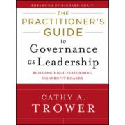 Practitioner's Guide to Governance as Leadership: Building High-Performing Nonprofit Boards