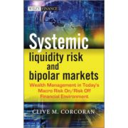 Systemic Liquidity Risk and Bipolar Markets: Wealth Management in Today s Macro Risk On/Risk Off Financial Environment