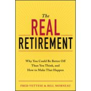 Real Retirement: Why You Could Be Better Off Than You Think, and How to Make That Happen