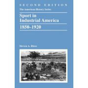 Sport in Industrial America, 1850-1920