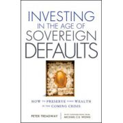Investing in the Age of Sovereign Defaults: How to Preserve your Wealth in the Coming Crisis
