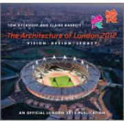 Architecture of London 2012: Vision, Design and Legacy of the Olympic and Paralympic Games - An Official London 2012 Games Publication
