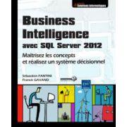 Business Intelligence avec SQL Server 2012: Maîtrisez les concepts et réalisez un système décisionnel