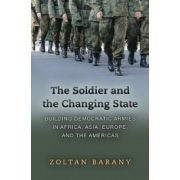 Soldier and the Changing State: Building Democratic Armies in Africa, Asia, Europe, and the Americas