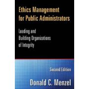 Ethics Management for Public Administrators: Leading and Building Organizations of Integrity