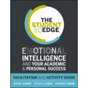 Student EQ Edge: Emotional Intelligence and Your Academic and Personal Success: Facilitation and Activity Guide