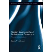 Gender, Development and Environmental Governance: Theorizing Connections