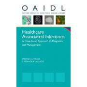 Healthcare Associated Infections: A Case-based Approach to Diagnosis and Management (Oxford American Infectious Disease Library)