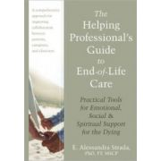 Helping Professional's Guide to End-of-Life Care: Practical Tools for Emotional, Social, and Spiritual Support for the Dying