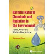 Harmful Natural Chemicals and Radiation in the Environment: Stories, History and What You Need to Know