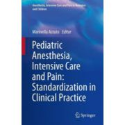 Pediatric Anesthesia, Intensive Care and Pain: Standardization in Clinical Practice (Anesthesia, Intensive Care and Pain in Neonates and Children)