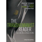 Transhumanist Reader: Classical and Contemporary Essays on the Science, Technology, and Philosophy of the Human Future
