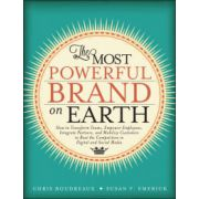 Most Powerful Brand On Earth: How to Transform Teams, Empower Employees, Integrate Partners, and Mobilize Customers to Beat the Competition in Digital and Social Media