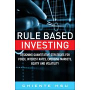 Rule Based Investing: Designing Quantitative Strategies for Forex, Interest Rates, Emerging Markets, Equity, and Volatility
