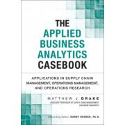 Applied Business Analytics Casebook: Applications in Supply Chain Management, Operations Management, and Operations Research