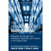 Definitive Guide to Warehousing: Managing the Storage and Handling of Materials and Products in the Supply Chain