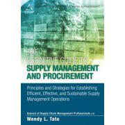 Definitive Guide to Supply Management and Procurement: Principles and Strategies for Establishing Efficient, Effective, and Sustainable Supply Management Operations