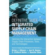 Definitive Guide to Integrated Supply Chain Management: Optimize the Interaction between Supply Chain Processes, Tools, and Technologies