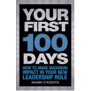 Your First 100 Days: How to make maximum impact in your new leadership role
