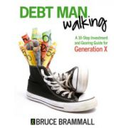 Debt Man Walking: A 10-Step Investment and Gearing Guide for Generation X