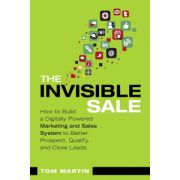 Invisible Sale: How to Build a Digitally Powered Marketing and Sales System to Better Prospect, Qualify and Close Leads