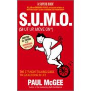 S.U.M.O (Shut Up, Move On): The Straight Talking Guide to Creating and Enjoying a Brilliant Life