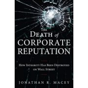 Death of Corporate Reputation: How Integrity Has Been Destroyed on Wall Street
