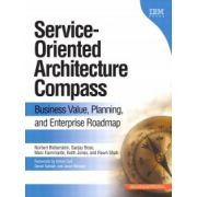 Service-Oriented Architecture (SOA) Compass: Business Value, Planning , and Enterprise Roadmap