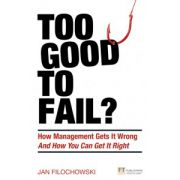 Too Good To Fail? Why Management Gets it Wrong and How You Can Get It Right