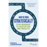 How to Think Strategically: Your Roadmap to Innovation and Results