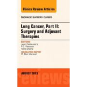 Lung Cancer, Part II: Surgery and Adjuvant Therapies, An Issue of Thoracic Surgery Clinics