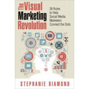 Visual Marketing Revolution: 26 Rules to Help Social Media Marketers Connect the Dots